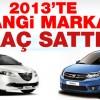 2013,Yılında,Türkiyede,En,Çok,Araba,Satan,Markaların,Listesi,kaç araba sattı,en çok satan marka,model,rekor araba satan