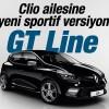 Renault Clio Yeni Sportif Versiyonu GT Line ile Genişliyor