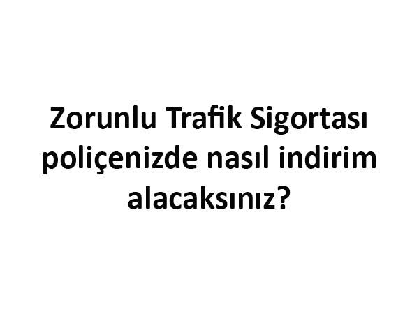 Zorunlu Trafik Sigortası Poliçe İndirimi Nasıl Olur